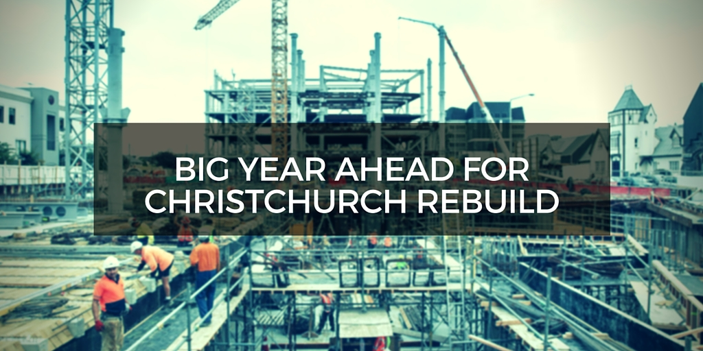 BIG YEAR AHEAD FOR CHRISTCHURCH REBUILD